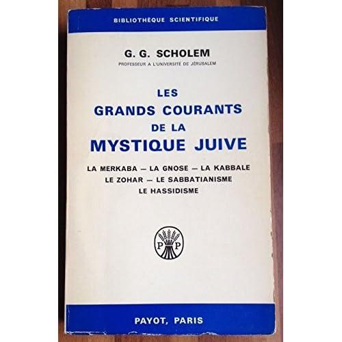 Scholem g. g. - Les grands courants de la mystique juive - la merkaba, la gnose, la kabbale, le zohar, le sabbatianisme, le hassidisme
