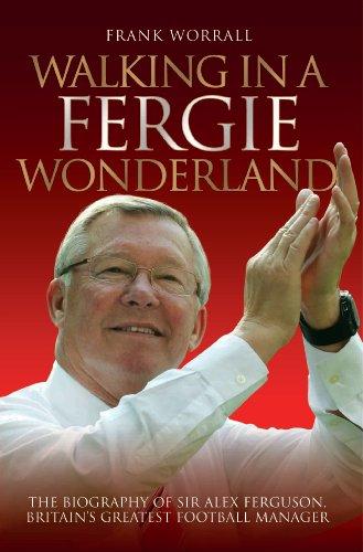 Wonderland: The Biography of Sir Alex Ferguson, Britain's Greatest Football Manager (Walking Trainieren)