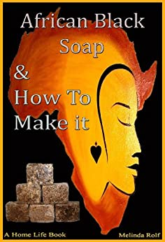 African Black Soap & How To Make It: A Complete Guide to African Black Soap (The Home Life Series Book 5) (English Edition) von [Rolf, Melinda]