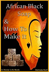 African Black Soap & How To Make It: A Complete Guide to African Black Soap (The Home Life Series Book 5) (English Edition)