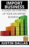Import Business: A Guide on Starting Up Your Own Import Business (English Edition)