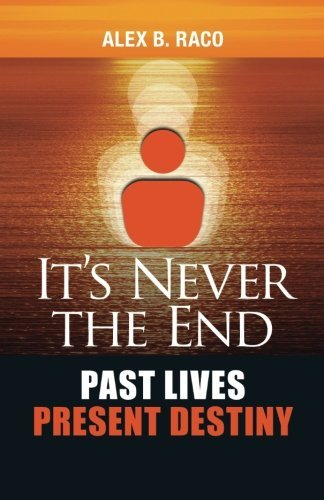 It's Never The End. Past Lives Present Destiny: Regression Therapy following the teachings of Dr. Brian Weiss
