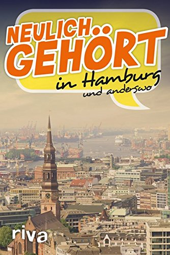 Neulich gehört in Hamburg: und anderswo