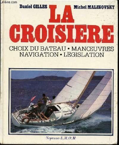 La Croisière - Choix Du Bateau - Manoeuvres - Navigation - Législation