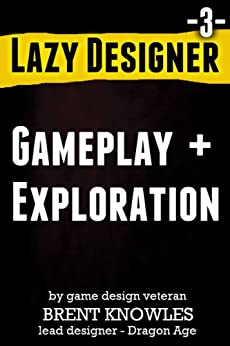 How To Design Gameplay and Exploration (Lazy Designer Game Design Book 3) (English Edition) par [Knowles, Brent]