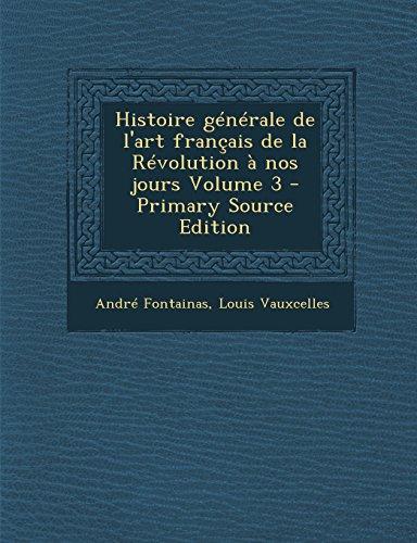 Histoire Generale de L'Art Francais de La Revolution a Nos Jours Volume 3