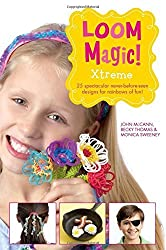 Loom Magic Xtreme!: 25 Awesome, Never-Before-Seen Designs for Rainbows of Fun by John McCann (2014-08-14)