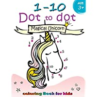 1-10 Dot to dot Magical Unicorn coloring book for kids Ages 3+: Children Activity Connect the dots,Coloring Book for Kids Ages 2-4 3-5: Volume 3 (Connect the dots Coloring Books for kids)