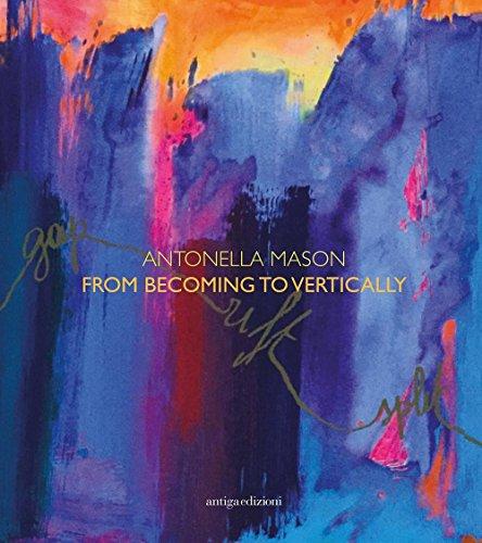 Antonella Mason. From becoming to vertically. Ediz. italiana e inglese