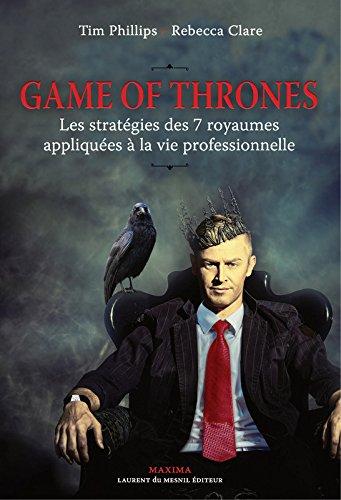 Game of Thrones - Les stratgies des 7 royaumes appliques  la vie professionnelle