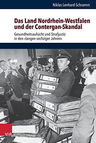 Das Land Nordrhein-Westfalen und der Contergan-Skandal: Gesundheitsaufsicht und Strafjustiz in den »langen sechziger Jahren«