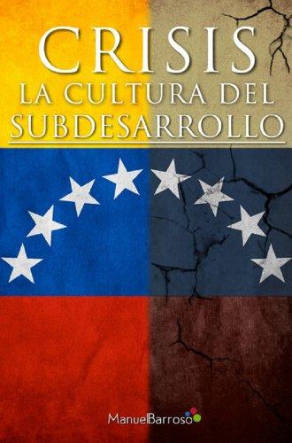 CRISIS: La Cultura del Subdesarrollo por Manuel Barroso