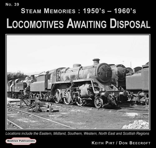 Steam Memories 1950's-1960's Locomotives Awaiting Disposal: Locations Include the Eastern ,Midland, Southern, Western, North East and Scottish Regions