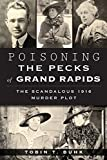 [Poisoning the Pecks of Grand Rapids : The Scandalous 1916 Murder Plot] (By (author)  Tobin T Buhk) [published: October, 2014]
