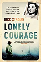 Lonely Courage: The true story of the SOE heroines who fought to free Nazi-occupied France