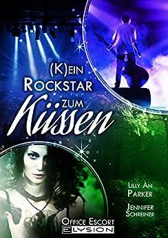(K)ein Rockstar zum Küssen: Eine Office-Escort-Novelle von [Parker, Lilly An, Schreiner, Jennifer]