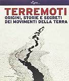 Terremoti. Origini, storie e segreti dei movimenti della terra. Ediz. illustrata