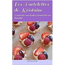 Les tartelettes de Kristaine: Tartelettes aux fruits et tartelettes au chocolat (Les pâtisseries de Kristaine) (French Edition)