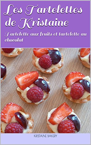 Les tartelettes de Kristaine: Tartelettes aux fruits et tartelettes au chocolat (Les pâtisseries de Kristaine)