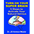 TURN ON YOUR SUPER BRAIN: 5 Steps to Activate Your Natural Genius (brain power, mind power, reach the goal)