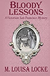 Bloody Lessons: A Victorian San Francisco Mystery by M. Louisa Locke (2013-09-15)