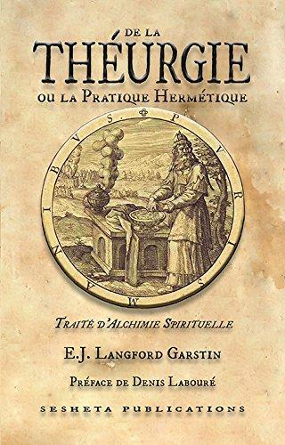 De la Theurgie Ou la Pratique Hermetique, Traite d Alchimie Spirituelle. par Langford Garstin E.J.