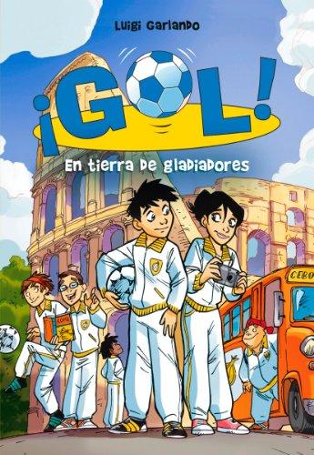 En tierra de gladiadores (Serie ¡Gol! 11) por Luigi Garlando
