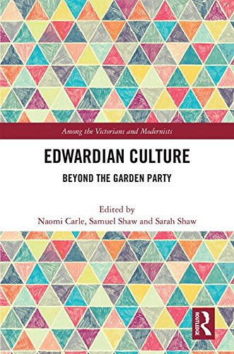 Edwardian Culture: Beyond the Garden Party (Among the Victorians and Modernists)