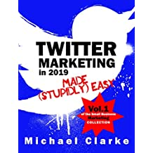 Twitter Marketing in 2019 Made (Stupidly) Easy   How to Use Twitter for Business Awesomeness: (Vol.1 of the Small Business Marketing Collection) (Punk Rock Marketing Collection) (English Edition)