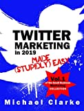 Twitter Marketing in 2019 Made (Stupidly) Easy: How to Use Twitter for Business Awesomeness (Punk Rock Marketing Collection Book 1) (English Edition)