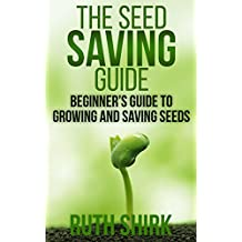 The Seed Saving Guide: Beginner's Guide to Growing and Saving Seeds (English Edition)