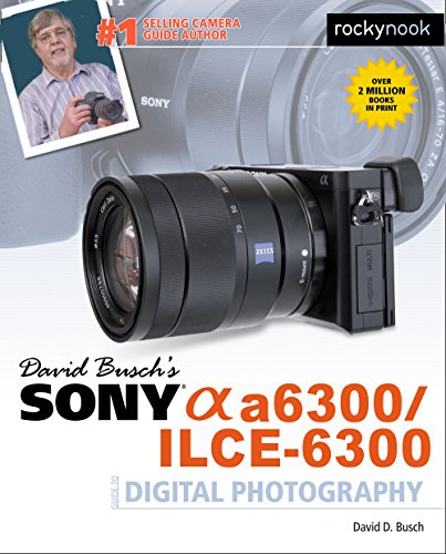 David Busch's Sony Alpha a6300/ILCE-6300 Guide to Digital Photography (English Edition)