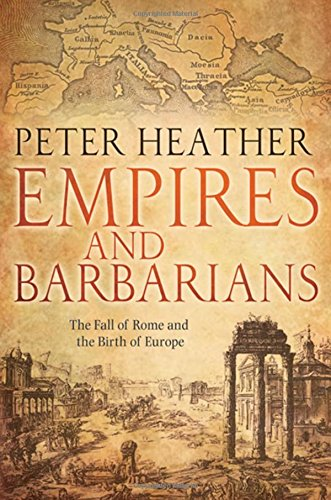 Empires and Barbarians: The Fall of Rome and the Birth of Europe