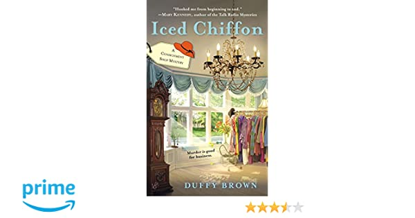 Iced Chiffon (Consignment Shop Mysteries): Amazon.co.uk: Duffy Brown: 9780425251607: Books