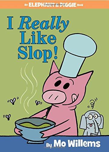 I Really Like Slop! (an Elephant and Piggie Book) (Elephant & Piggie) por Mo Willems