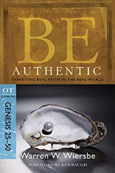 Be Authentic (Genesis 25-50): Exhibiting Real Faith in the Real World (The BE Series Commentary) (English Edition) di [Wiersbe, Warren W.]
