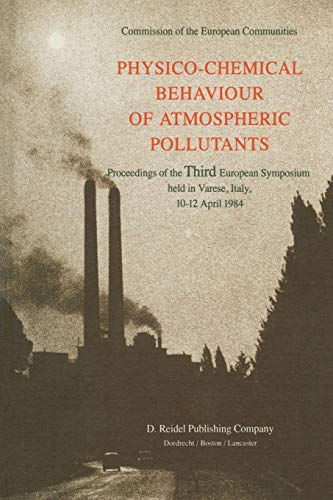 Price comparison product image Physico-Chemical Behaviour of Atmospheric Pollutants: Proceedings of the Third European Symposium held in Varese,  Italy,  10-12 April 1984