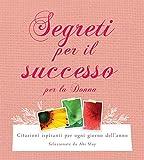 Segreti per il successo per la donna. Citazioni ispiranti per ogni giorno dell'anno