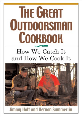 The Great Outdoorsman Cookbook: How We Catch It and How We Cook It (English Edition)