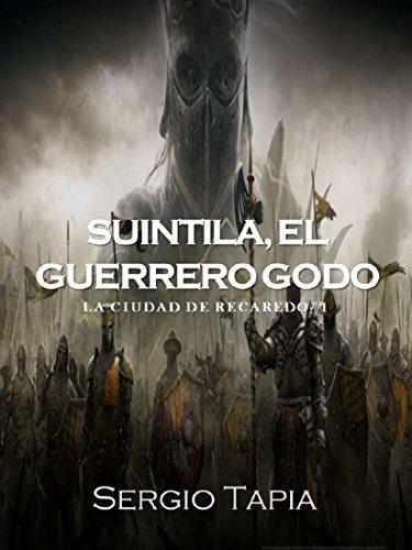 Suintila el guerrero godo (La Ciudad de Recaredo nº 1) (Spanish Edition)