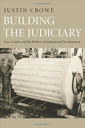 Building the Judiciary: Law, Courts, and the Politics of Institutional Development (Princeton Studies in American Politics: Historical, International, and Comparative Perspectives) by Justin Crowe (2012-03-25)