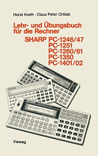 Lehr- und Übungsbuch für die Rechner Sharp Pc-1246/47, Pc-1251, Pc-1260/61, Pc-1350, Pc-1401/02 (Programmieren von Taschenrechnern) (German Edition)