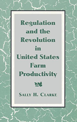 regulation-and-the-revolution-in-united-states-farm-productivity-studies-in-economic-history-and-pol