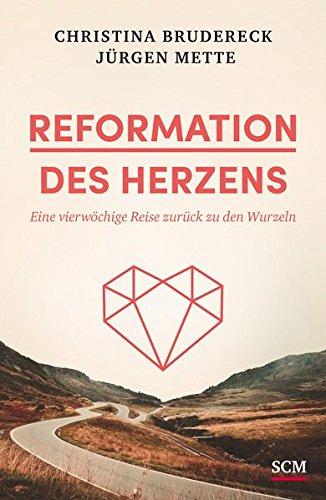Reformation des Herzens: Eine vierwöchige Reise zurück zu den Wurzeln