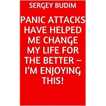 Panic Attacks Have Helped Me Change My Life For The Better – I'm Enjoying This! (English Edition)