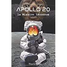 Apollo 20, la Mission Inconnue: Mémoires du Commandant de la Mission William Rutledge (Apollo 19, 20 et 21, Band 1)