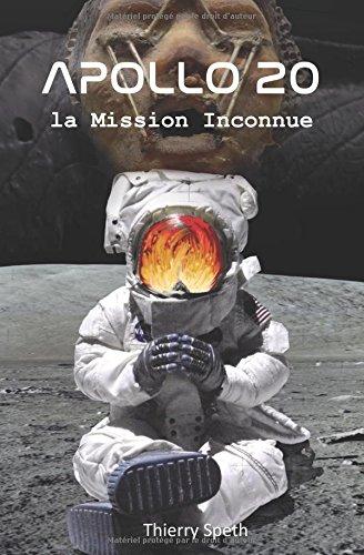 Apollo 20, la Mission Inconnue: Mémoires du Commandant de la Mission William Rutledge