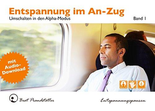 Entspannung im An-Zug. Band 1: Einfach umschalten auf den Alpha-Modus