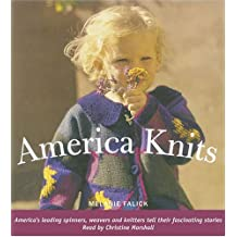 America Knits (audio book): America's Leading Spinners, Weavers and Knitters Tell Their Fascinating Stories