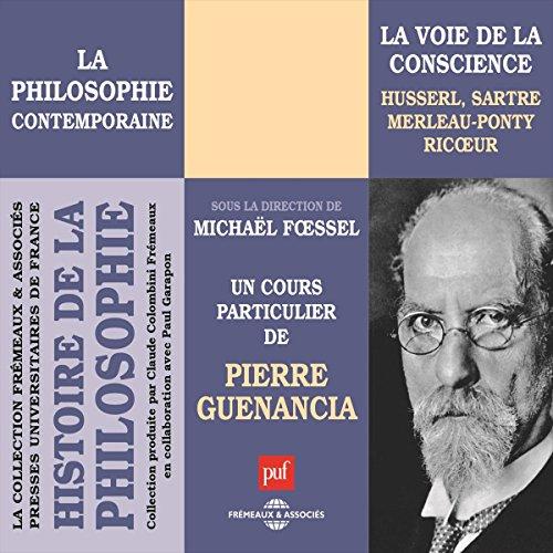 La voie de la conscience : Husserl, Sartre, Merleau-Ponty, Ricoeur (Histoire de la philosophie 2)